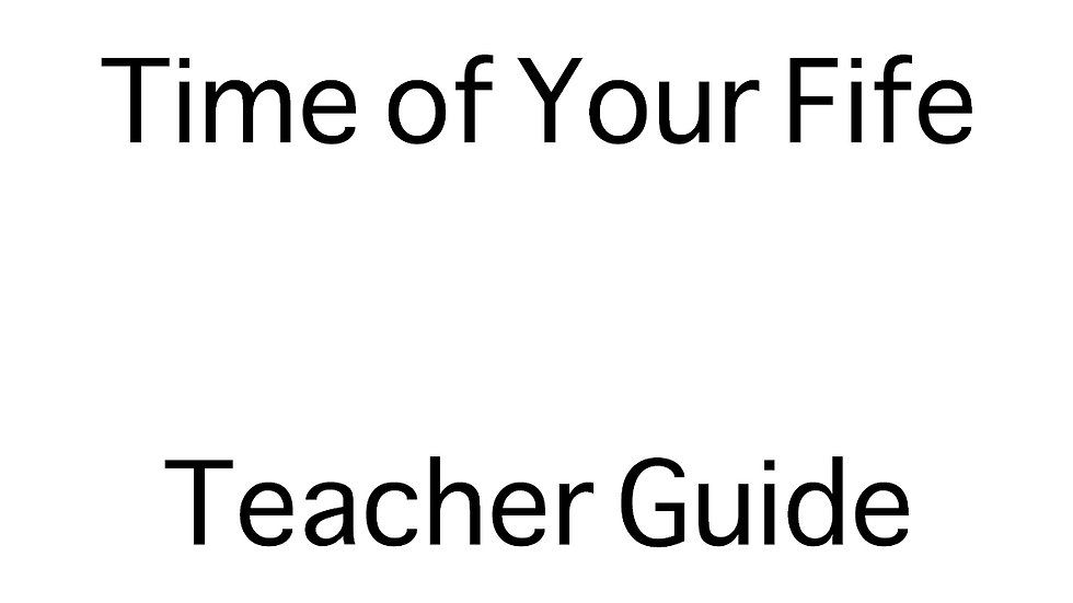 The Time of Your Fife Teacher Guide