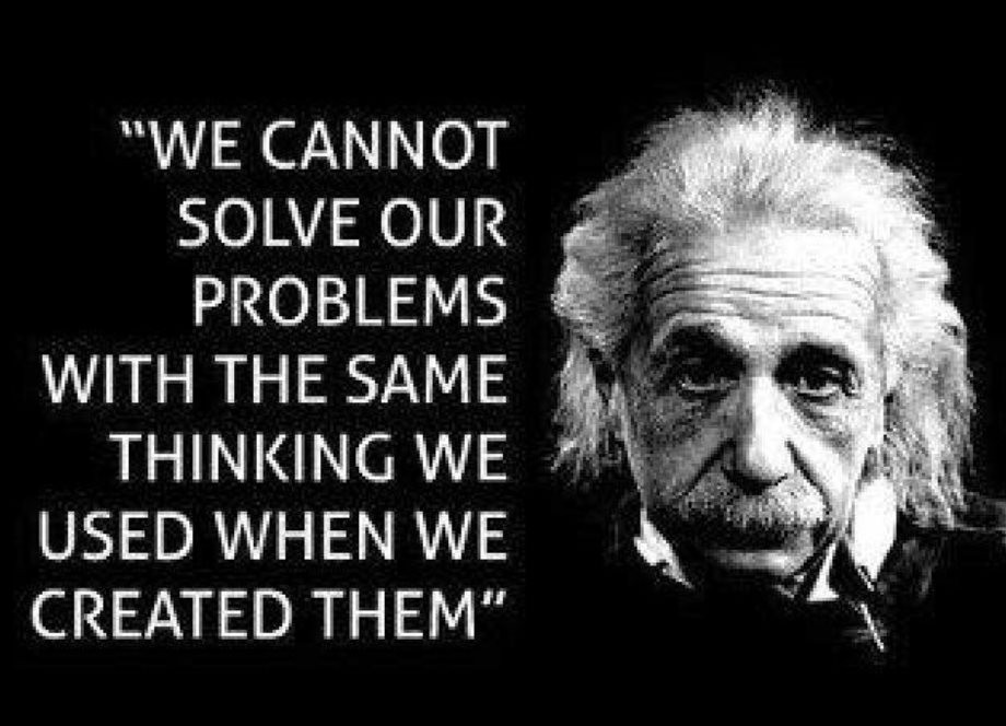 We can't solve our problems with the same thinking we used to create them