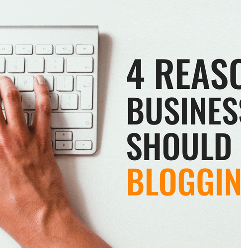 4 Reasons Businesses Should Be Blogging