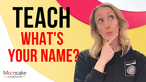 """How to teach """"What's you name?"""""""