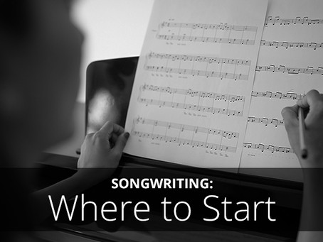 Songwriting and where to start