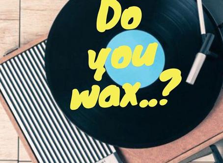 Do you even Wax, bro - Music Marketing
