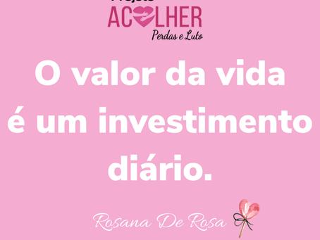 O valor da vida é um investimento diário.
