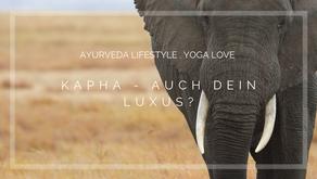Kapha - auch dein Luxus?