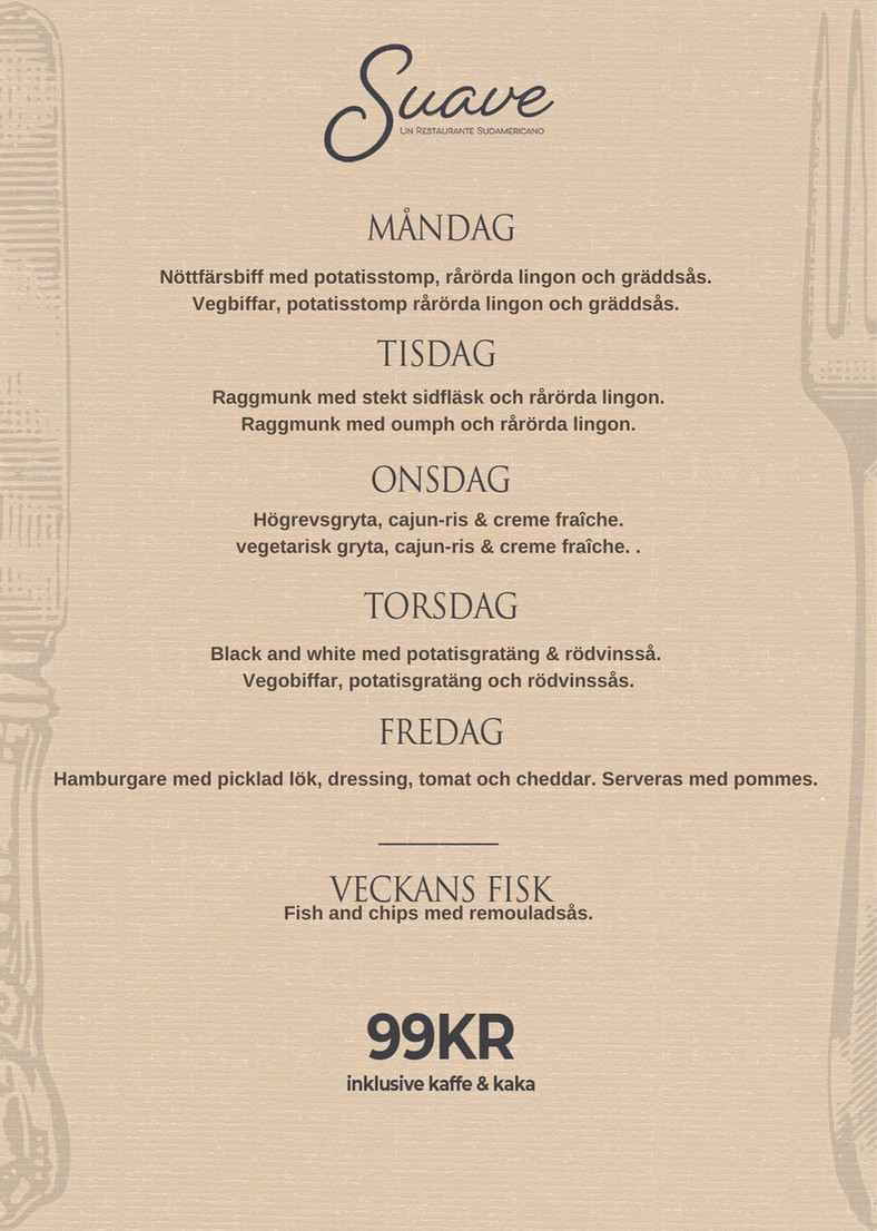 Lunchmeny på Suave. Dagens lunch består av kötträtter, fisk och vegetariskt. Lunchen serveras vardagar 11:30 till 14:30