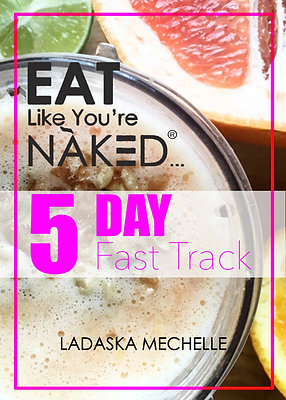 EAT LIKE YOU'RE NAKED...5 Day Fast Track