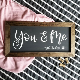 You and me and the dogs custom chalkboard