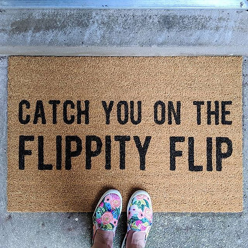 Catch You on the Flippity Flip| Hand Painted Doormat
