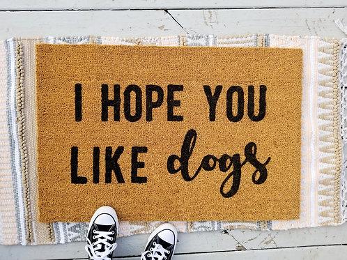 I Hope You Like Dogs Door Mat | Hand Painted | Custom Doormat |