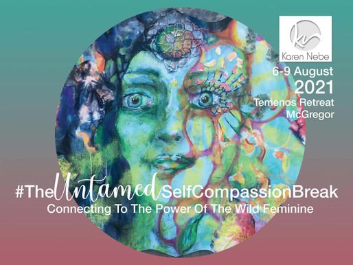 6 - 9 August 2021 | #TheUntamedSelfCompassionBreak