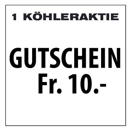 1 KÖHLERAKTIE    Gutschein im Wert von Fr. 10.-