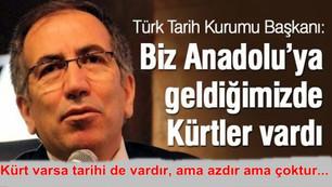 Andoluda Türklerden Önce Kürtler Vardı Türk Tarih Kurumu Başkanı: Biz Anadoluya Geldiğimizde Kürtler