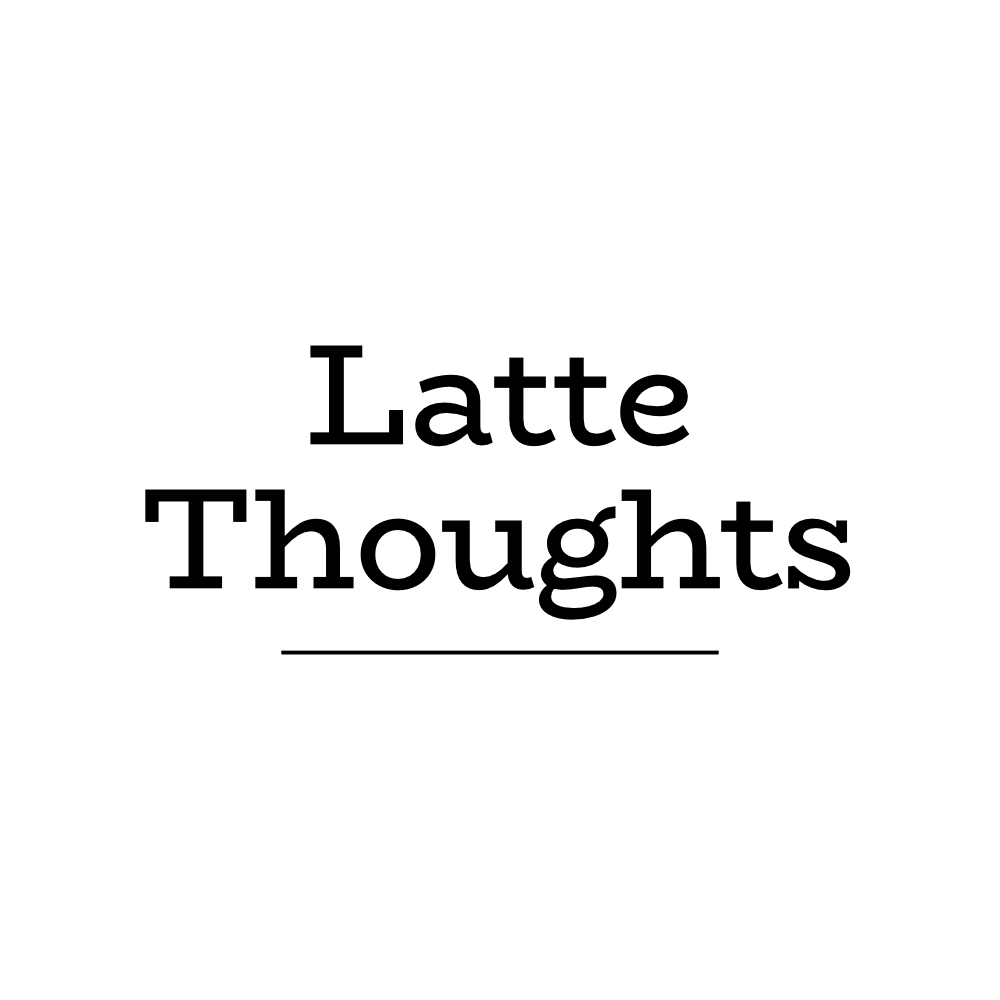 Latte Thoughts