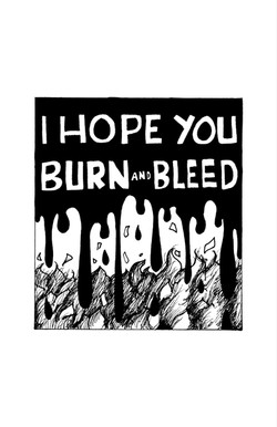 6: I hope you burn and bleed