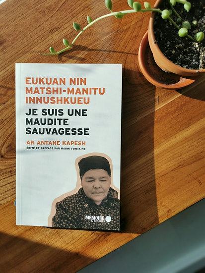 Eukuan Nin Matshi-Manitu Innushkueu/ Je suis une maudite sauvagesse