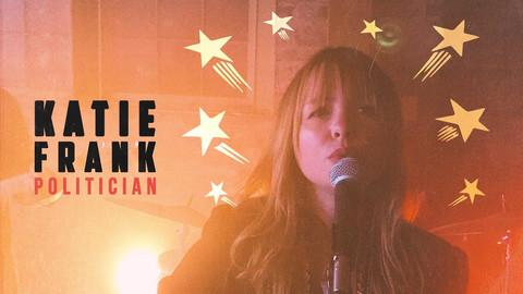 "Katie Frank - ""Politician"" Music Video"