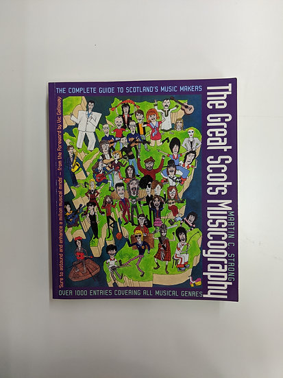 The Great Scots Musicography: The Complete Guide to Scotland's Music Makers by M