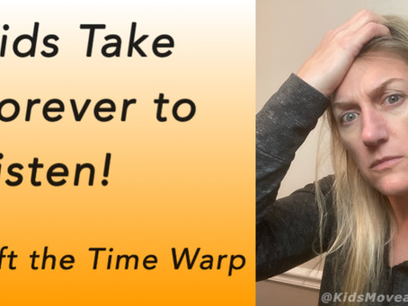 Kids Take Forever To Listen! Shift the Time Warp