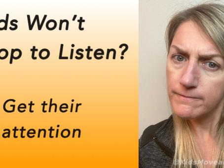 Kids Won't Stop to Listen? Get their Attention!