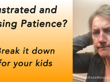 Frustrated and Losing Patience? Here's how to break it down for your kids!