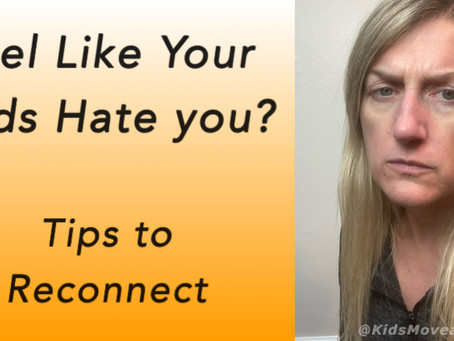 Feel Like Your Kids Hate you? Tips to Reconnect