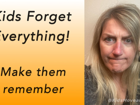 Kids Forget Everything! Make them remember