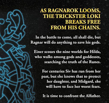 Shackled Fates synopsis: As Ragnarok Looms, the trickster Loki breaks free from his chains. In the battle to come all shall die, but Ragnar will do anything to save his gods. Einer scours the nine worlds for Hilda, who walks among gods and goddesses, searching the truth of the Runes. For centuries Siv has run from her past, but she knows that to protect her daughter, and Midgard, she will have to fa e her worst fears. It is time to confront the Alfather.