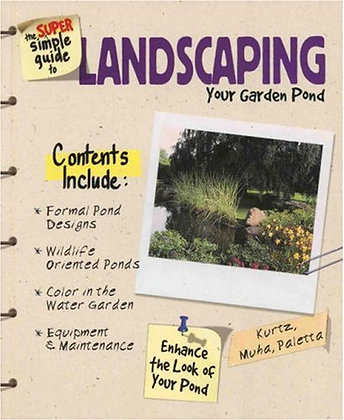 The Super Simple Guide to Landscaping Your Garden Pond Laura Muha and Derek Lamb