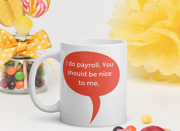 I do Payroll You Should be Nice to Me Mug