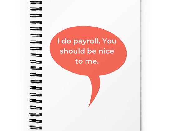 I Do Payroll You Should be Nice to Me Spiral Notebook
