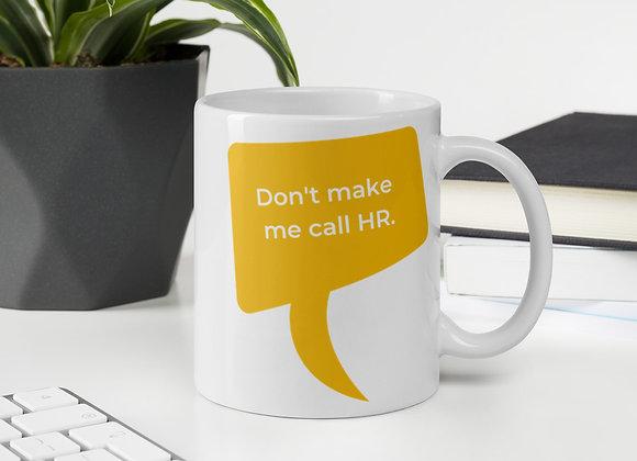 Don't Make Me Call HR Mug