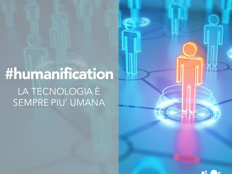 Humanification: la tecnologia è sempre più umana