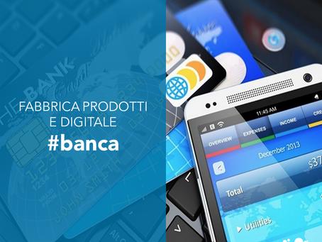 La banca? Fabbrica prodotti e digitale