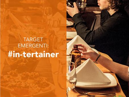 Target emergenti: l'in-tertainer