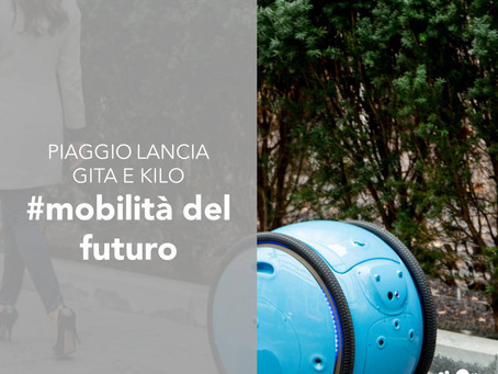 La mobilità del futuro: piaggio lancia gita e kilo