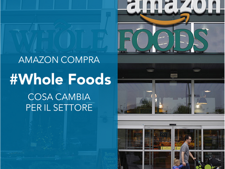 Amazon compra Whole Foods: cosa cambia per il settore