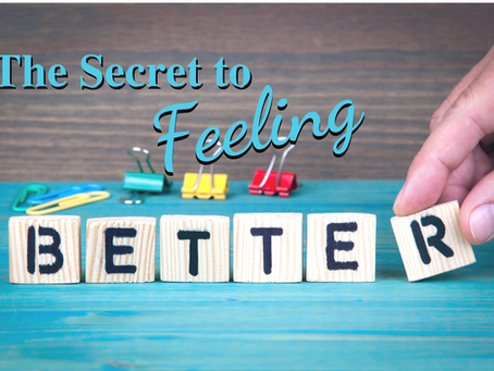 Here's the Secret to Feeling Better Now