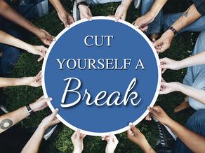 Cut Yourself a Break