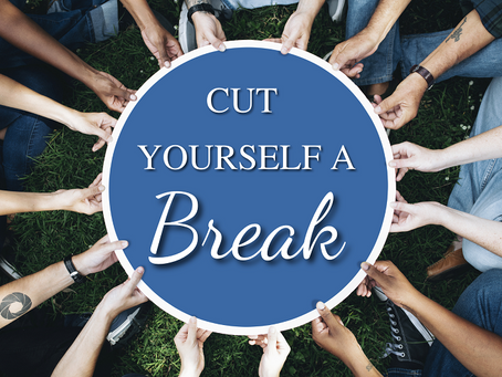 Cut Yourself a Break