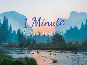 1 Min. to Your Best Life