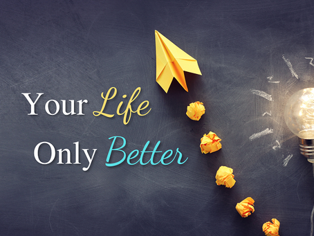 Your Life Only Better
