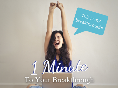 1 Minute to Your Breakthrough