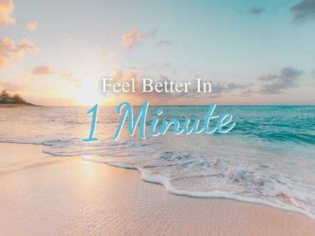 Feel Better In 1 Minute