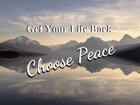 Get Your Life Back – Choose Peace