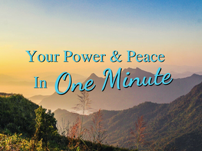 Your Peace and Power in 1 Minute