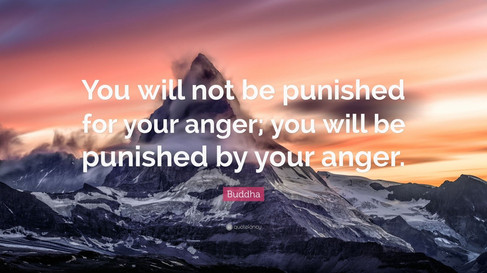 1735132-Buddha-Quote-You-will-not-be-punished-for-your-anger-you-will-be.jpg