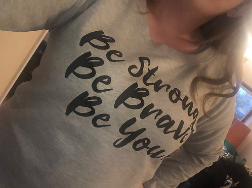 Ladies Be Strong, Be Brave, Be You! sweatshirt