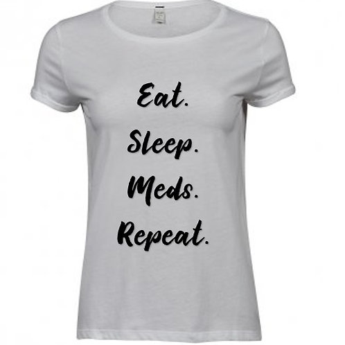 Ladies 'Eat. Sleep. Meds. Repeat.' Rolled up t-shirt