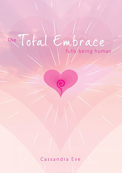 Total Embrace - fully being human, by Cassandra Eve. 'A must for anyone on their spiritual path""