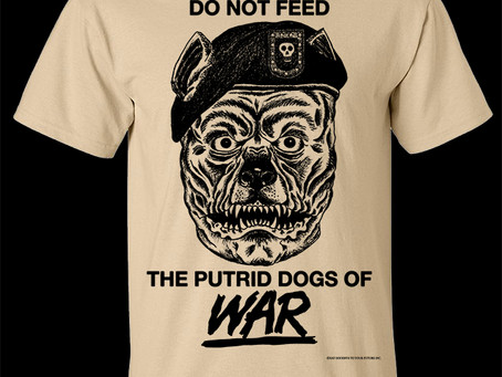Do Not Feed The Putrid Dogs Of War